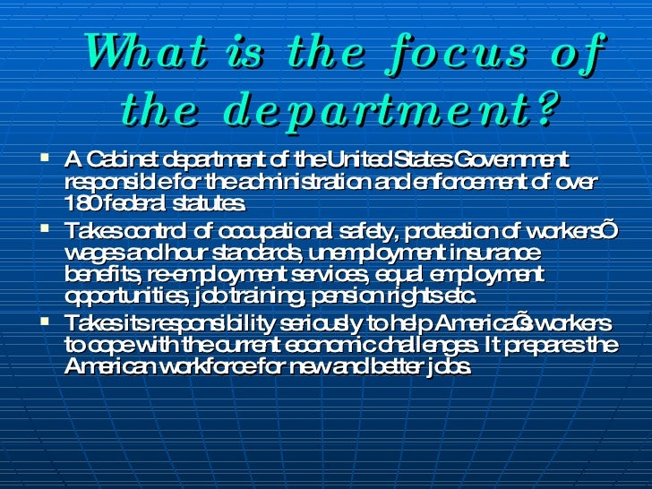 What is the focus of the department? <ul><li>A Cabinet department of the United States Government responsible  for the adm...