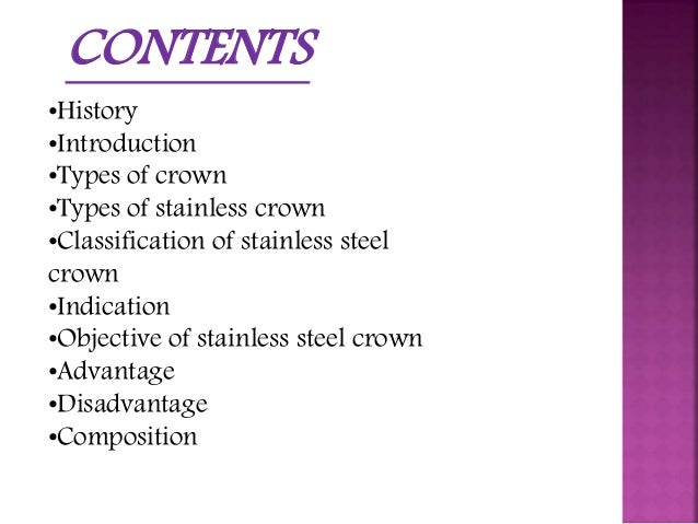 CONTENTS  •History  •Introduction  •Types of crown  •Types of stainless crown  •Classification of stainless steel  crown  ...