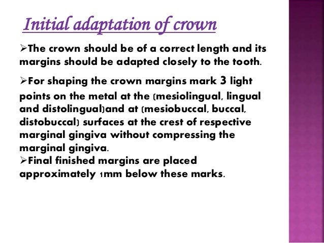 Seating the crown  Now the crown is tried on the  preparation by seating the lingual  first and applying pressure in a  b...
