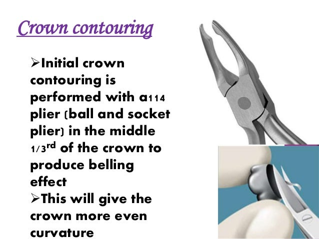 This is very important to the  gingival Health of the  supporting tissue.  Using the no.417 crimping  pliers the crown i...