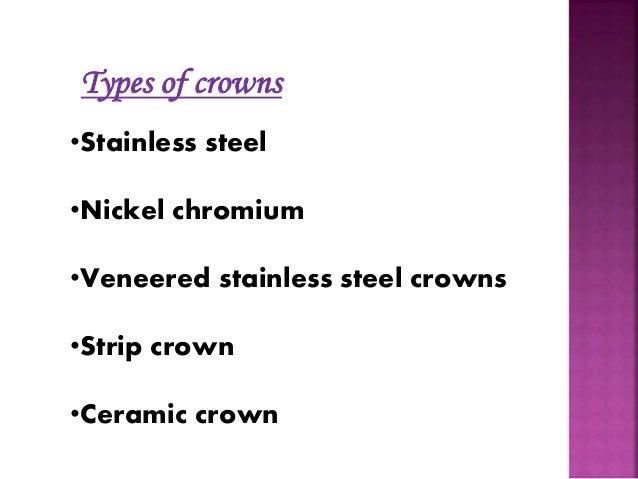 Types of crowns  •Stainless steel  •Nickel chromium  •Veneered stainless steel crowns  •Strip crown  •Ceramic crown