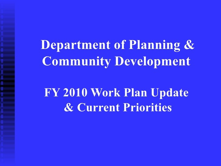 Department of Planning & Community Development  FY 2010 Work Plan Update    & Current Priorities
