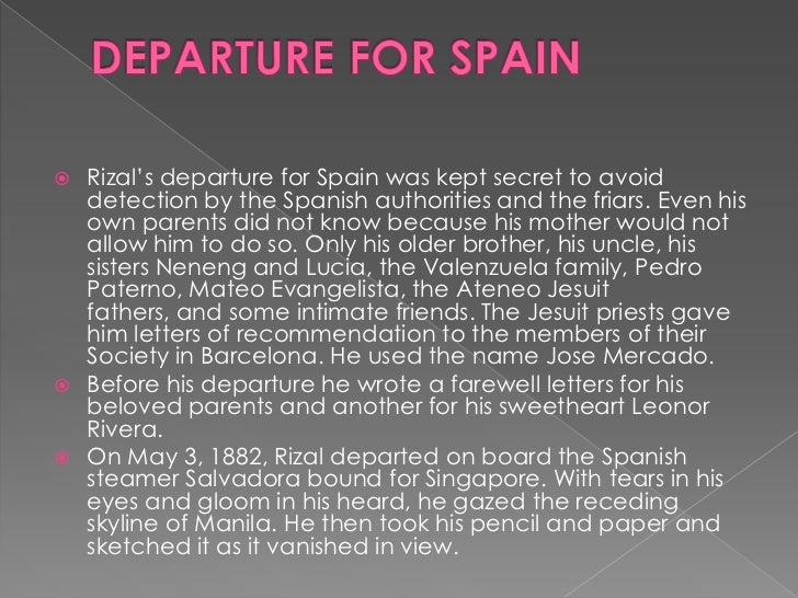 DEPARTURE FOR SPAIN<br />Rizal's departure for Spain was kept secret to avoid detection by the Spanish authorities and the...