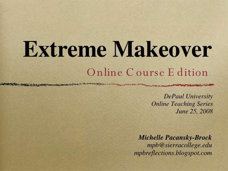 Extreme Makeover <ul><li>Michelle Pacansky-Brock </li></ul><ul><li>[email_address] </li></ul><ul><li>mpbreflections.blogsp...