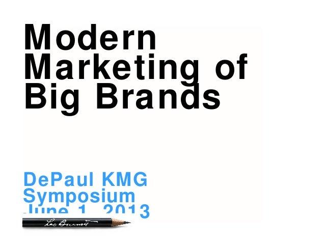 ModernMarketing ofBig BrandsDePaul KMGSymposiumJune 1, 2013