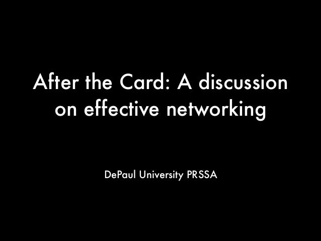 After the Card: A discussion on effective networking DePaul University PRSSA