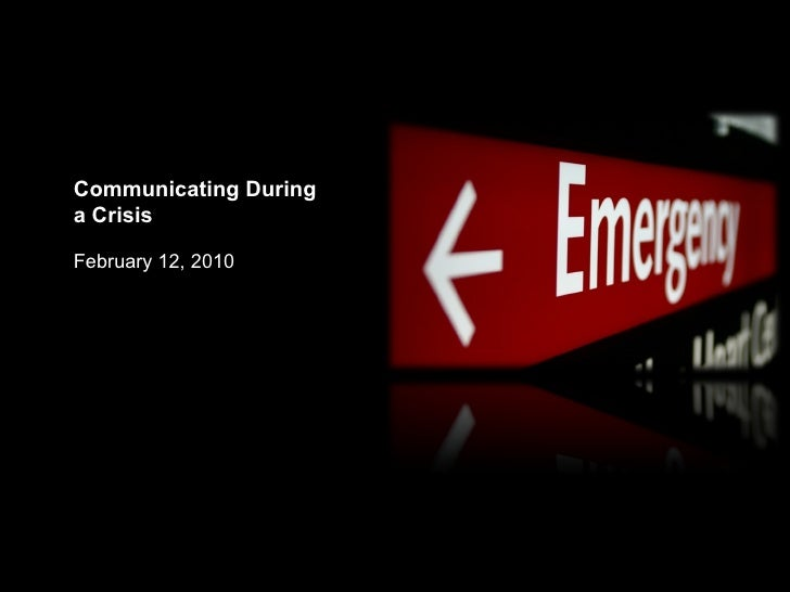 Communicating During a Crisis February 12, 2010