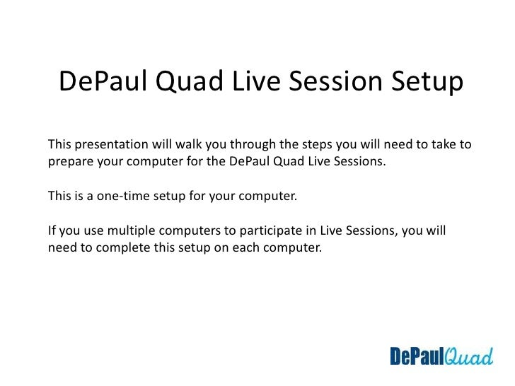 DePaul Quad Live Session Setup <br />This presentation will walk you through the steps you will need to take to prepare yo...
