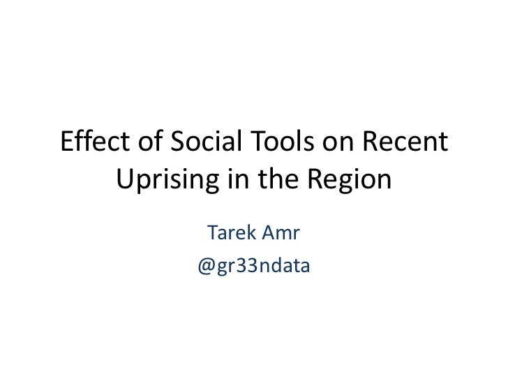 Effect of Social Tools on Recent Uprising in the Region<br />Tarek Amr<br />@gr33ndata<br />