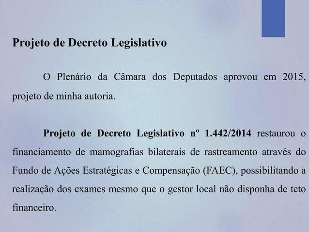 Projeto de Decreto Legislativo O Plenário da Câmara dos Deputados aprovou em 2015, projeto de minha autoria. Projeto de De...