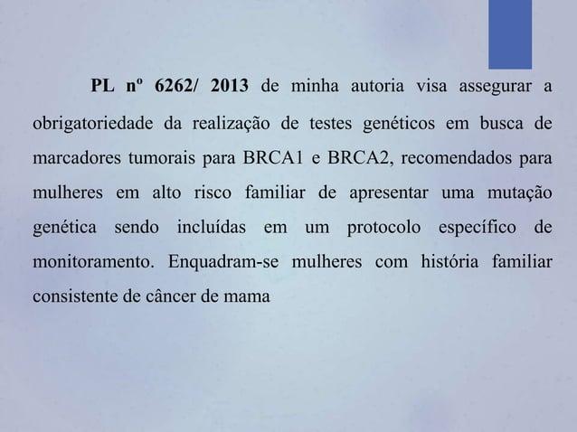 PL nº 6262/ 2013 de minha autoria visa assegurar a obrigatoriedade da realização de testes genéticos em busca de marcadore...