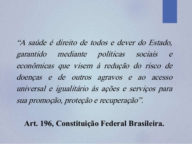 """""""A saúde é direito de todos e dever do Estado, garantido mediante políticas sociais e econômicas que visem à redução do ri..."""