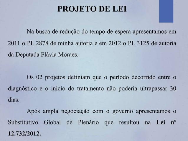 PROJETO DE LEI Na busca de redução do tempo de espera apresentamos em 2011 o PL 2878 de minha autoria e em 2012 o PL 3125 ...