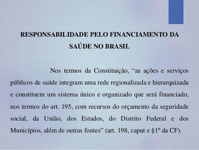"""RESPONSABILIDADE PELO FINANCIAMENTO DA SAÚDE NO BRASIL Nos termos da Constituição, """"as ações e serviços públicos de saúde ..."""