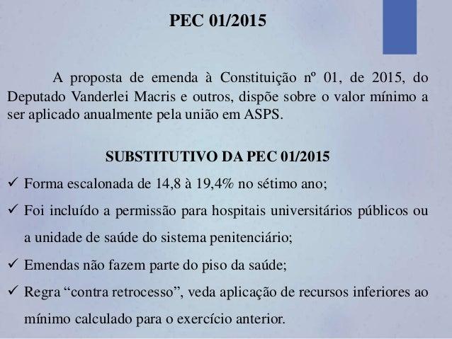 PEC 01/2015 A proposta de emenda à Constituição nº 01, de 2015, do Deputado Vanderlei Macris e outros, dispõe sobre o valo...