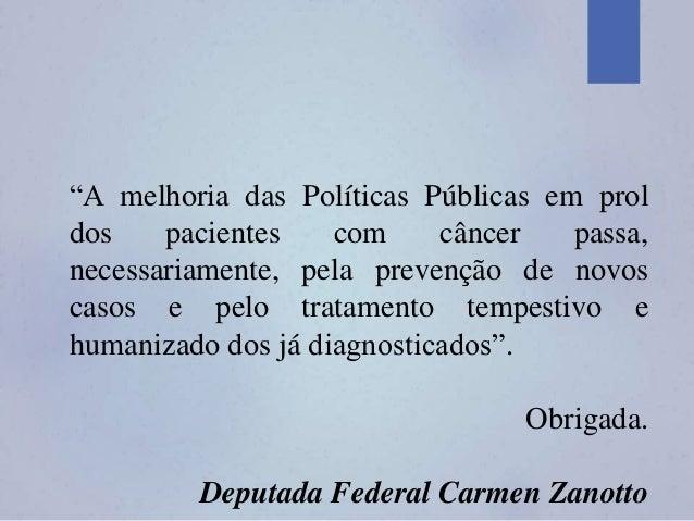 """""""A melhoria das Políticas Públicas em prol dos pacientes com câncer passa, necessariamente, pela prevenção de novos casos ..."""