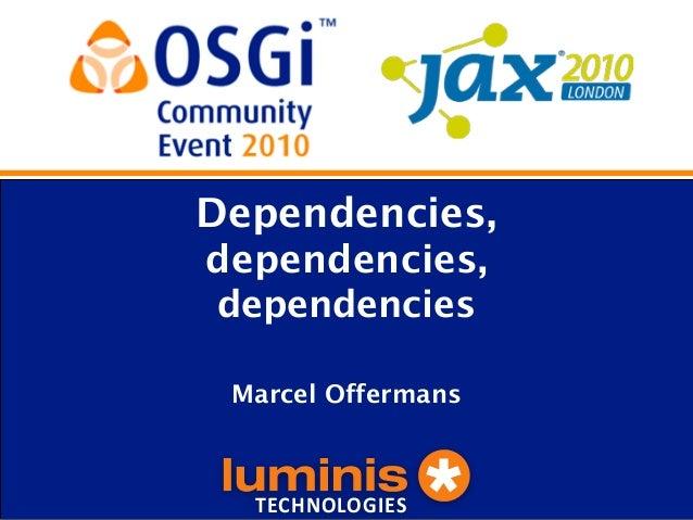 Dependencies,  dependencies,  dependencies  Marcel Offermans  TECHNOLOGIES