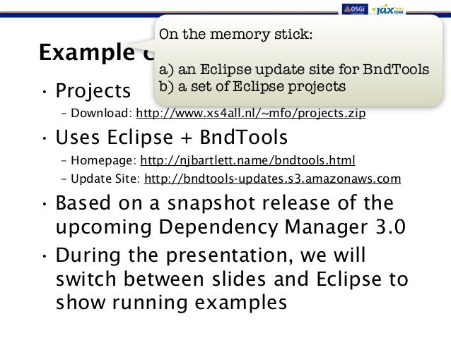 On the memory stick:  !  a) an Eclipse update site for BndTools  b) a set of Eclipse projects  Example code  • Projects  –...