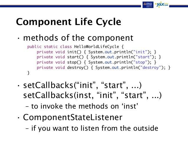 """Component Life Cycle  •methods of the component  public static class HelloWorldLifeCycle {  !  !  !  • setCallbacks(""""init""""..."""