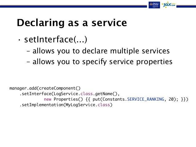 Declaring as a service  • setInterface(...)  – allows you to declare multiple services  – allows you to specify service pr...