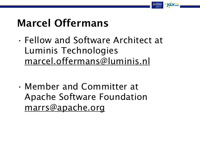 Marcel Offermans  • Fellow and Software Architect at  Luminis Technologies  marcel.offermans@luminis.nl  !  •Member and Co...