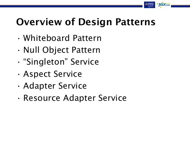 "Overview of Design Patterns  •Whiteboard Pattern  • Null Object Pattern  • ""Singleton"" Service  • Aspect Service  • Adapte..."