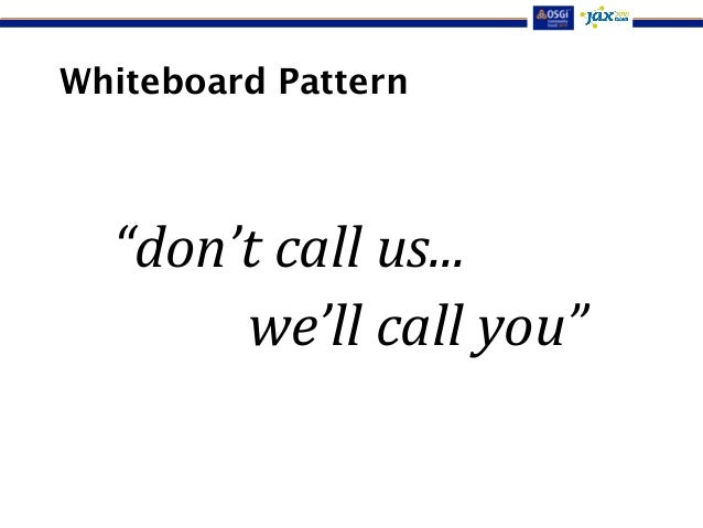 """Whiteboard Pattern  """"don't call us...  we'll call you"""""""