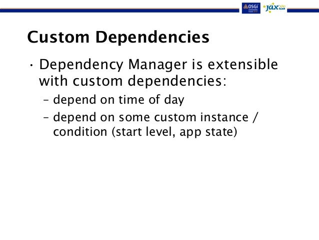 Custom Dependencies  • Dependency Manager is extensible  with custom dependencies:  – depend on time of day  – depend on s...