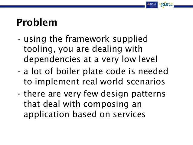 Problem  • using the framework supplied  tooling, you are dealing with  dependencies at a very low level  • a lot of boile...