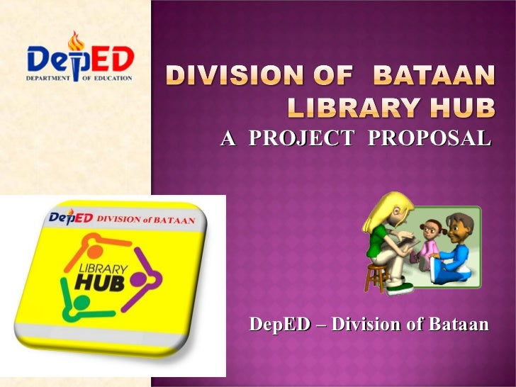 A  PROJECT  PROPOSAL DepED – Division of Bataan