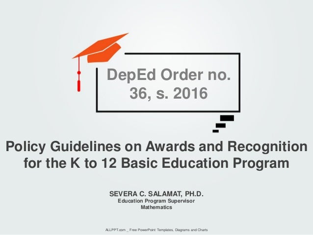 SEVERA C. SALAMAT, PH.D. Education Program Supervisor Mathematics Policy Guidelines on Awards and Recognition for the K to...