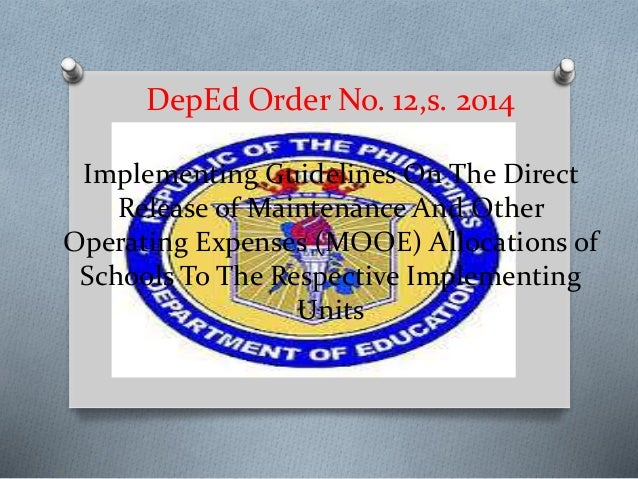 DepEd Order No. 12,s. 2014 Implementing Guidelines On The Direct Release of Maintenance And Other Operating Expenses (MOOE...