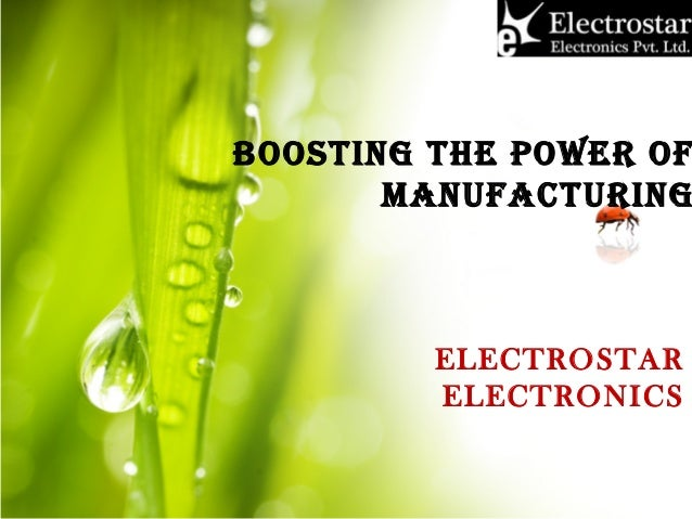BOOSTING THE POWER OF MANUFACTURING ELECTROSTAR ELECTRONICS