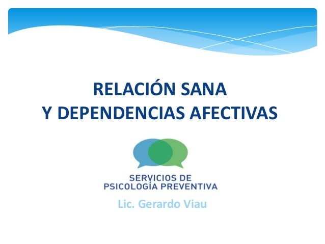 RELACIÓN SANA Y DEPENDENCIAS AFECTIVAS Lic. Gerardo Viau