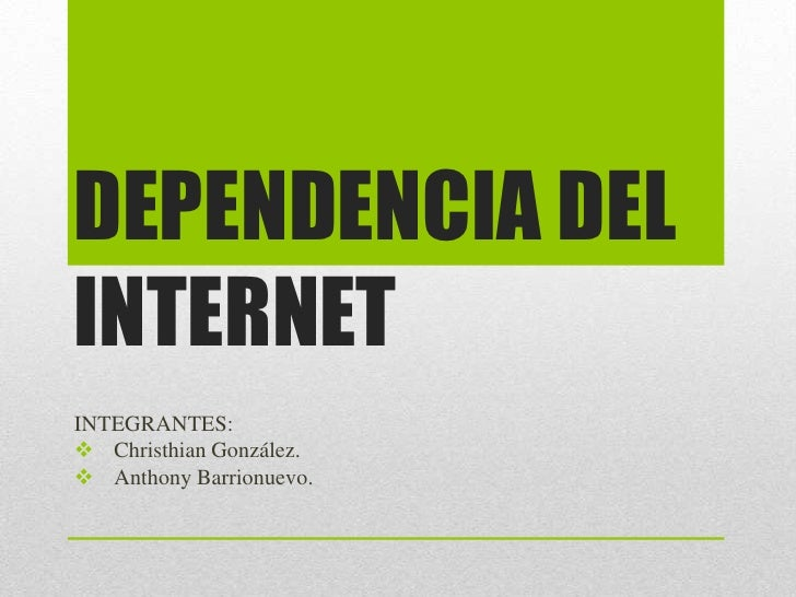DEPENDENCIA DELINTERNETINTEGRANTES: Christhian González. Anthony Barrionuevo.