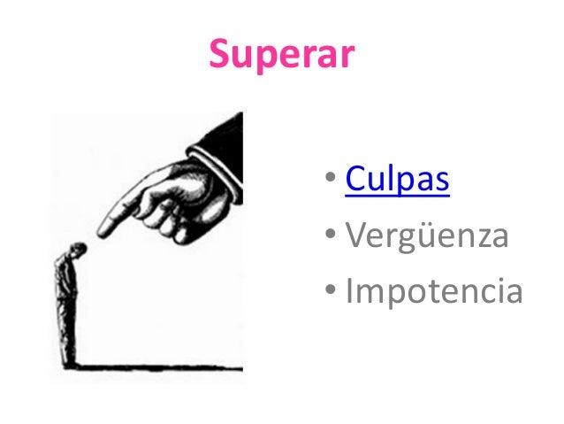 Superar  • Culpas  • Vergüenza  • Impotencia