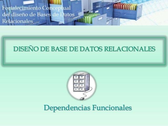 Dependencias Funcionales DISEÑO DE BASE DE DATOS RELACIONALES