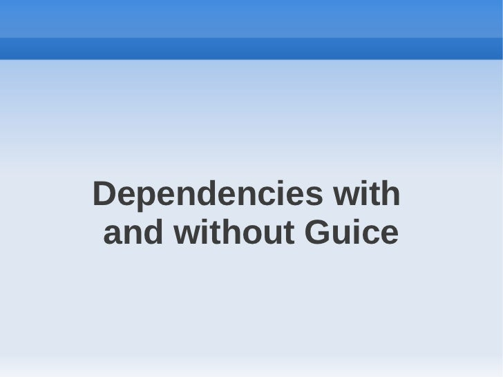 Dependencies withand without Guice