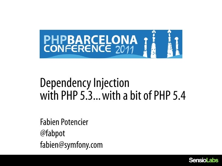 Dependency Injectionwith PHP 5.3... with a bit of PHP 5.4Fabien Potencier@fabpotfabien@symfony.com