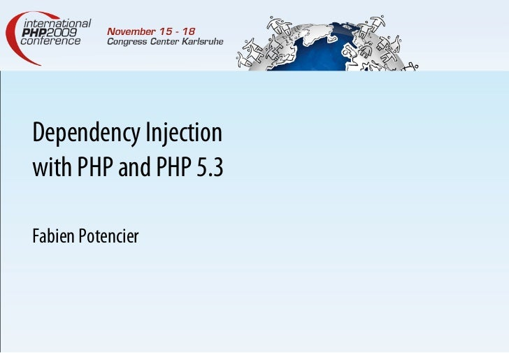 Dependency Injection with PHP and PHP 5.3  Fabien Potencier