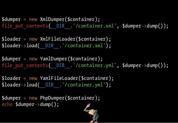 $dumper = new XmlDumper($container); file_put_contents(__DIR__.'/container.xml', $dumper->dump());  $loader = new XmlFileL...