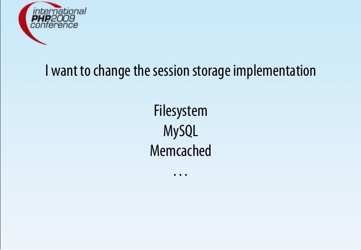 I want to change the session storage implementation                     Filesystem                      MySQL             ...