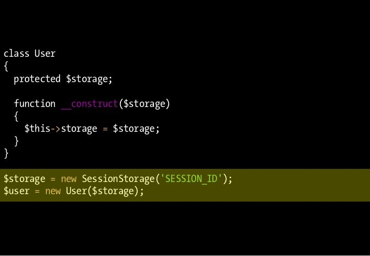 class User {   protected $storage;      function __construct($storage)     {       $this->storage = $storage;     } }  $st...