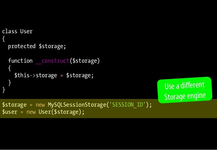 class User {   protected $storage;      function __construct($storage)     {       $this->storage = $storage;     } }     ...