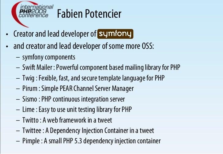 Fabien Potencier • Creator and lead developer of symfony… • and creator and lead developer of some more OSS:    – symfo...