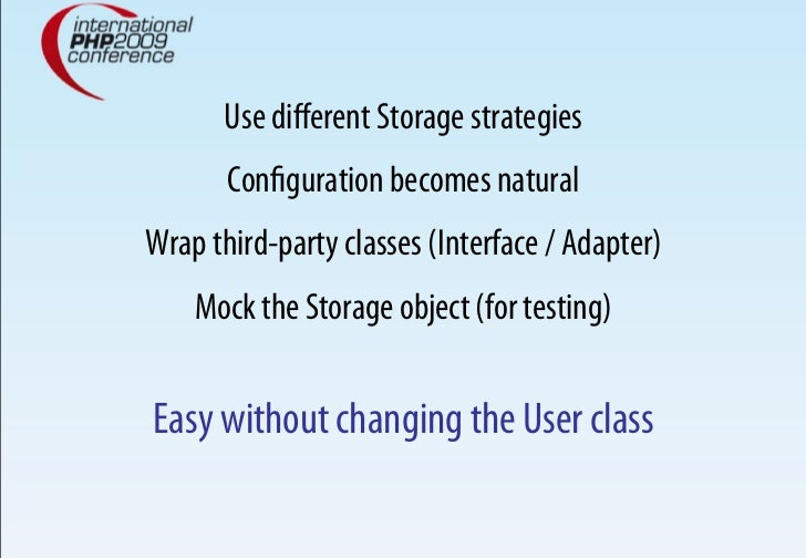 Use different Storage strategies        Configuration becomes natural Wrap third-party classes (Interface / Adapter)     Moc...