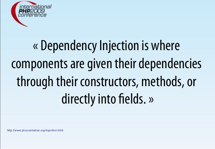«Dependency Injection is where    components are given their dependencies     through their constructors, methods, or    ...