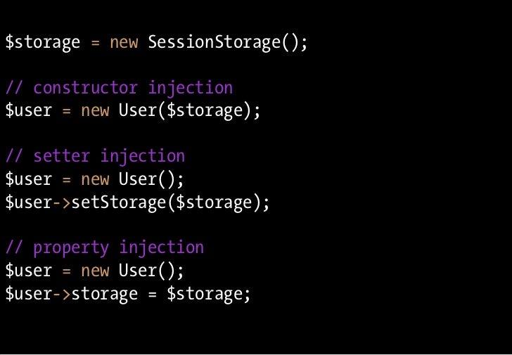 $storage = new SessionStorage();  // constructor injection $user = new User($storage);  // setter injection $user = new Us...