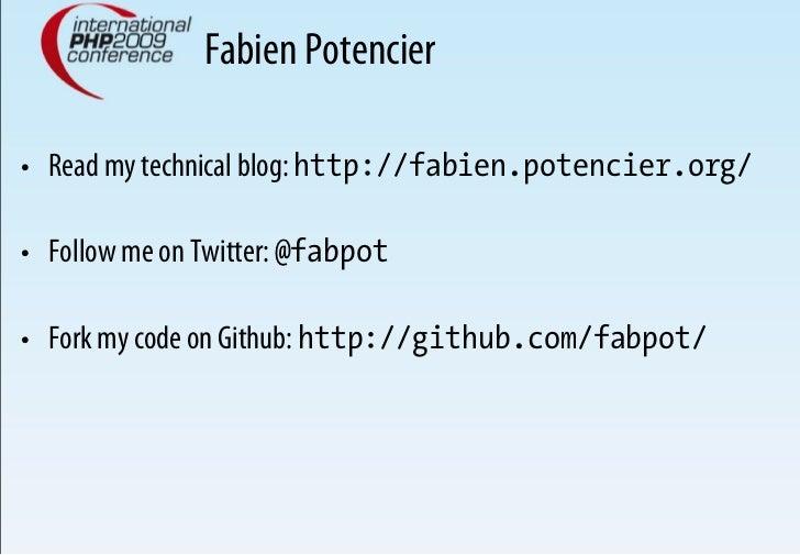 Fabien Potencier  • Read my technical blog: http://fabien.potencier.org/  • Follow me on Twitter: @fabpot  • Fork my co...