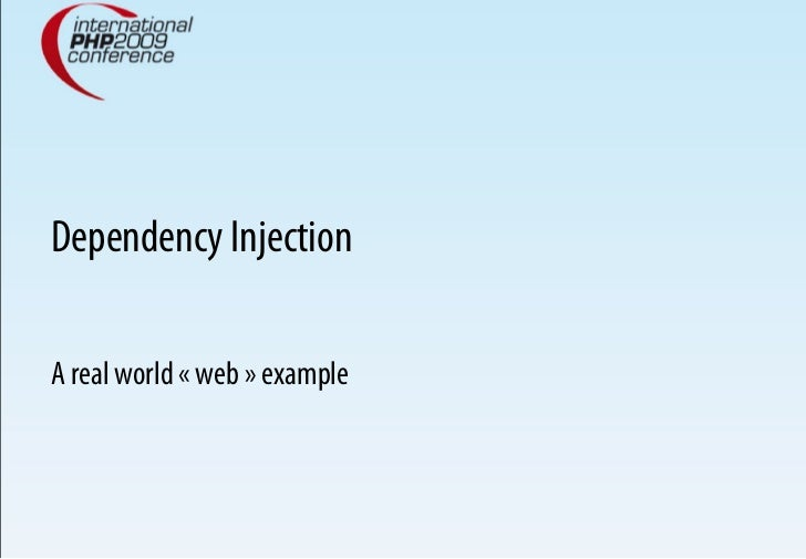 Dependency Injection  A real world «web» example